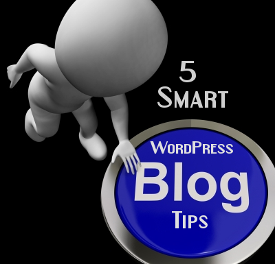 5 Smart WordPress Blog Tips