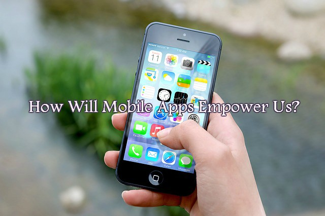 how-mobile-apps-empower-us